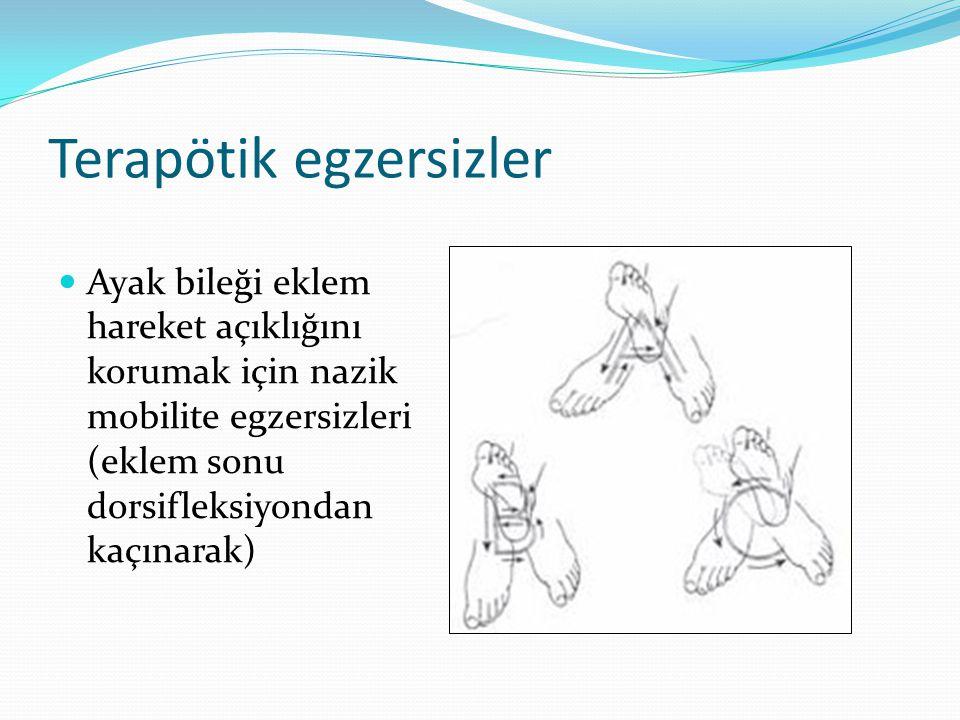 Terapötik egzersizler Ayak bileği eklem hareket açıklığını korumak için nazik mobilite egzersizleri (eklem sonu dorsifleksiyondan kaçınarak)