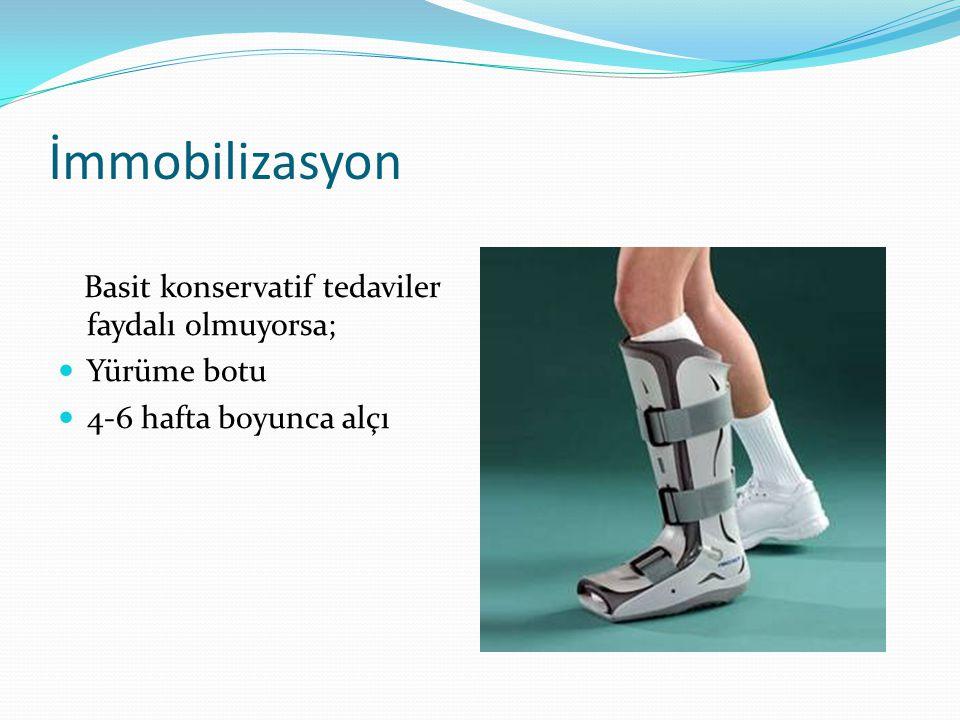 İmmobilizasyon Basit konservatif tedaviler faydalı olmuyorsa; Yürüme botu 4-6 hafta boyunca alçı