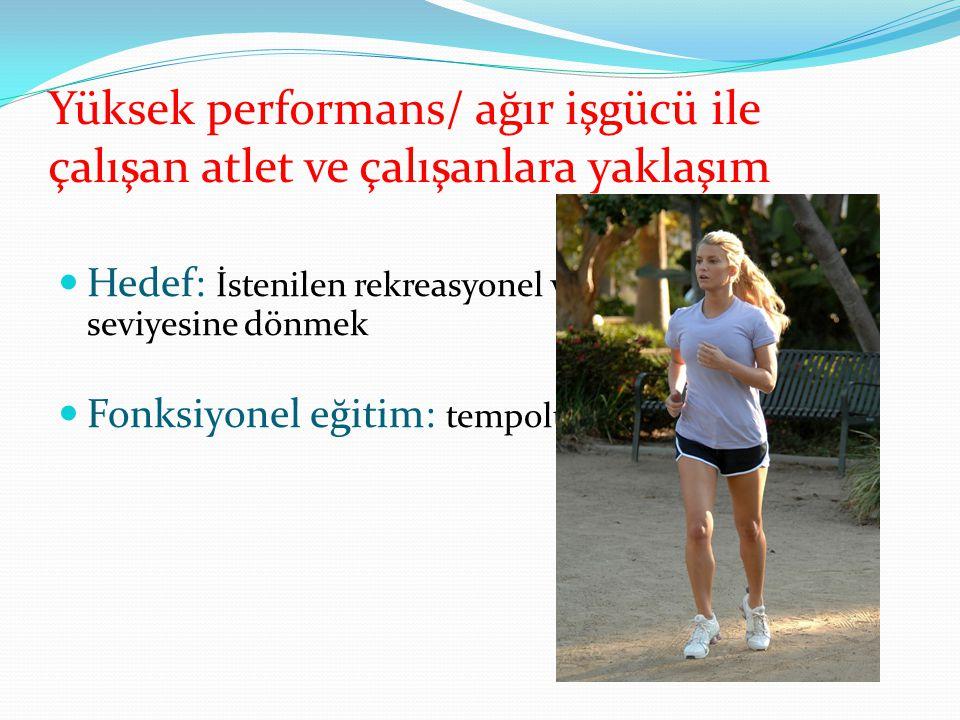 Yüksek performans/ ağır işgücü ile çalışan atlet ve çalışanlara yaklaşım Hedef: İstenilen rekreasyonel ve iş aktivitesi seviyesine dönmek Fonksiyonel eğitim: tempolu hafif koşu