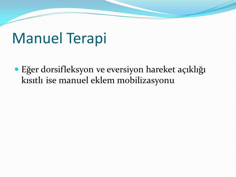 Manuel Terapi Eğer dorsifleksyon ve eversiyon hareket açıklığı kısıtlı ise manuel eklem mobilizasyonu