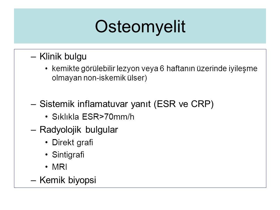 Osteomyelit –Klinik bulgu kemikte görülebilir lezyon veya 6 haftanın üzerinde iyileşme olmayan non-iskemik ülser) –Sistemik inflamatuvar yanıt (ESR ve
