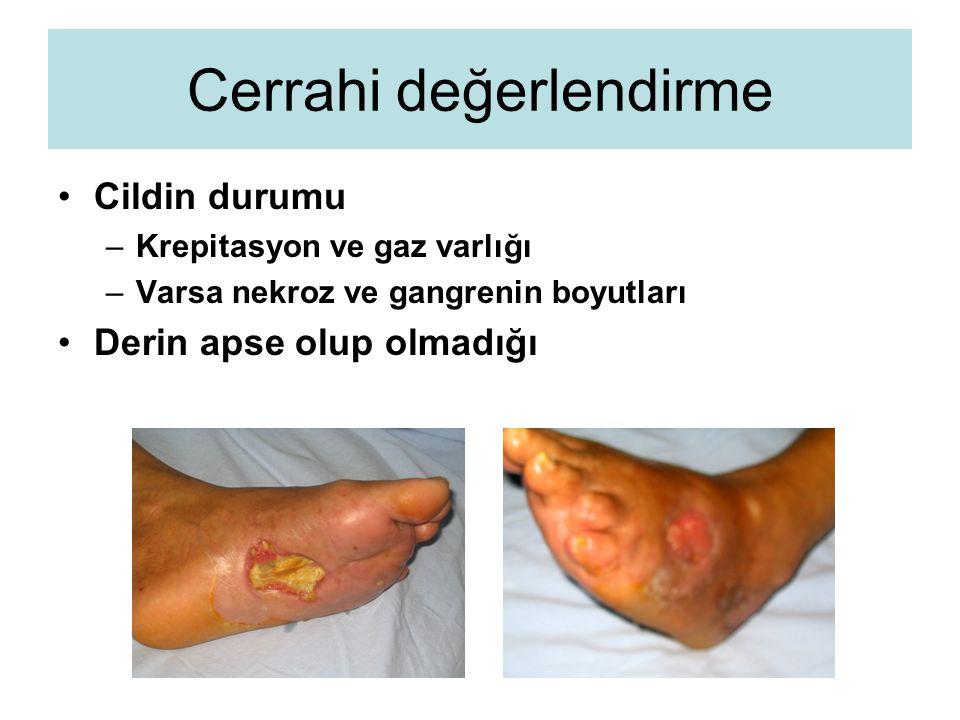Cerrahi değerlendirme Cildin durumu –Krepitasyon ve gaz varlığı –Varsa nekroz ve gangrenin boyutları Derin apse olup olmadığı