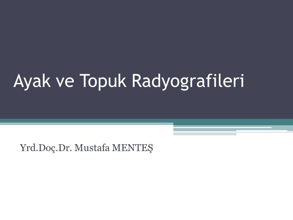 Ayak ve Topuk Radyografileri Yrd.Doç.Dr. Mustafa MENTEŞ