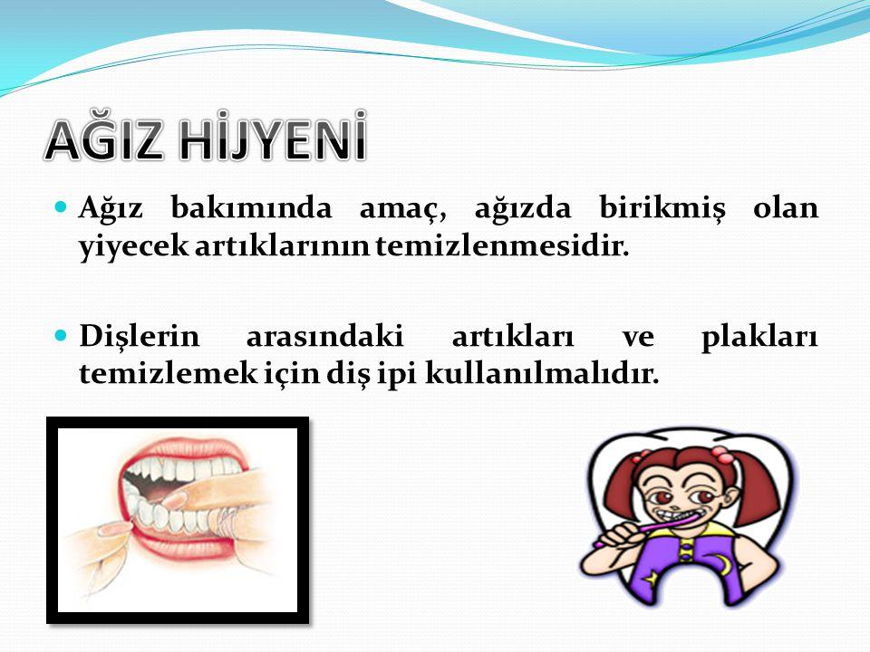 Ağız bakımında amaç, ağızda birikmiş olan yiyecek artıklarının temizlenmesidir. Dişlerin arasındaki artıkları ve plakları temizlemek için diş ipi kull
