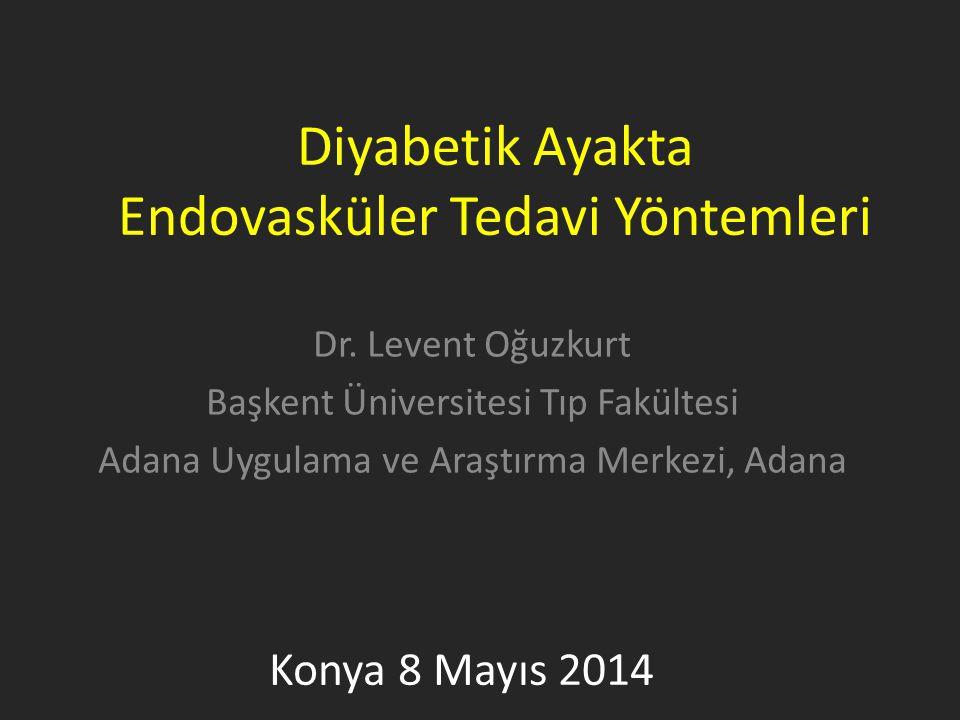 Diyabetik Ayakta Endovasküler Tedavi Yöntemleri Dr. Levent Oğuzkurt Başkent Üniversitesi Tıp Fakültesi Adana Uygulama ve Araştırma Merkezi, Adana Kony
