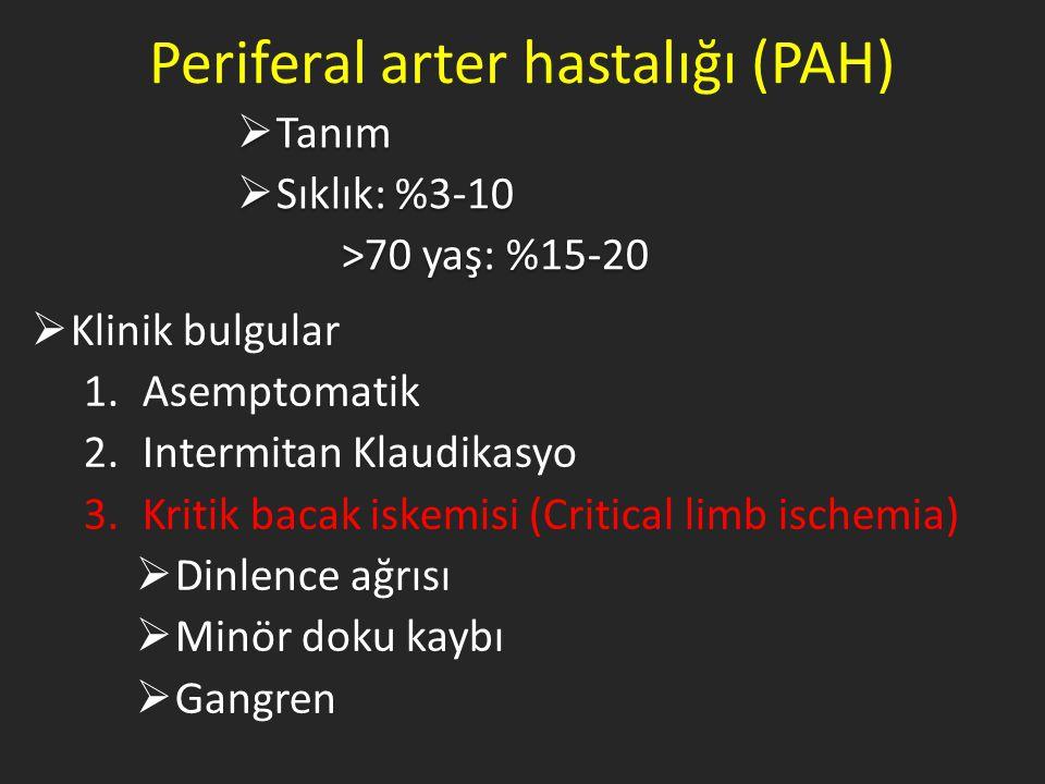 Periferal arter hastalığı (PAH)  Tanım  Sıklık: %3-10 >70 yaş: %15-20  Tanım  Sıklık: %3-10 >70 yaş: %15-20  Klinik bulgular 1.Asemptomatik 2.Intermitan Klaudikasyo 3.Kritik bacak iskemisi (Critical limb ischemia)  Dinlence ağrısı  Minör doku kaybı  Gangren