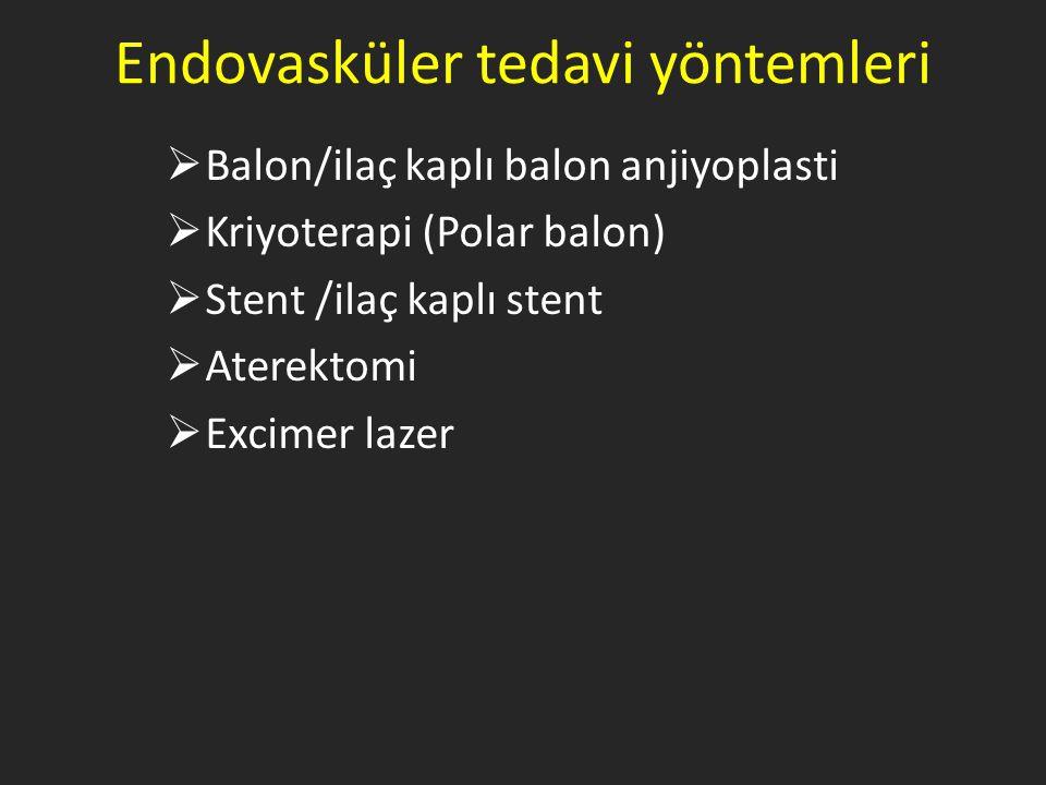 Endovasküler tedavi yöntemleri  Balon/ilaç kaplı balon anjiyoplasti  Kriyoterapi (Polar balon)  Stent /ilaç kaplı stent  Aterektomi  Excimer lazer