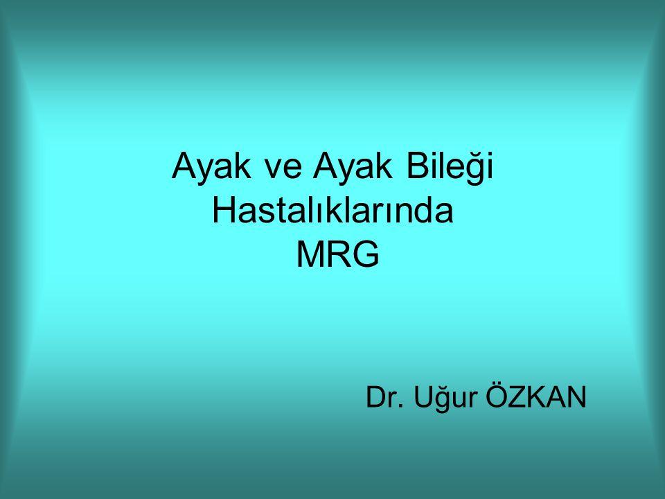 Ayak ve Ayak Bileği Hastalıklarında MRG Dr. Uğur ÖZKAN