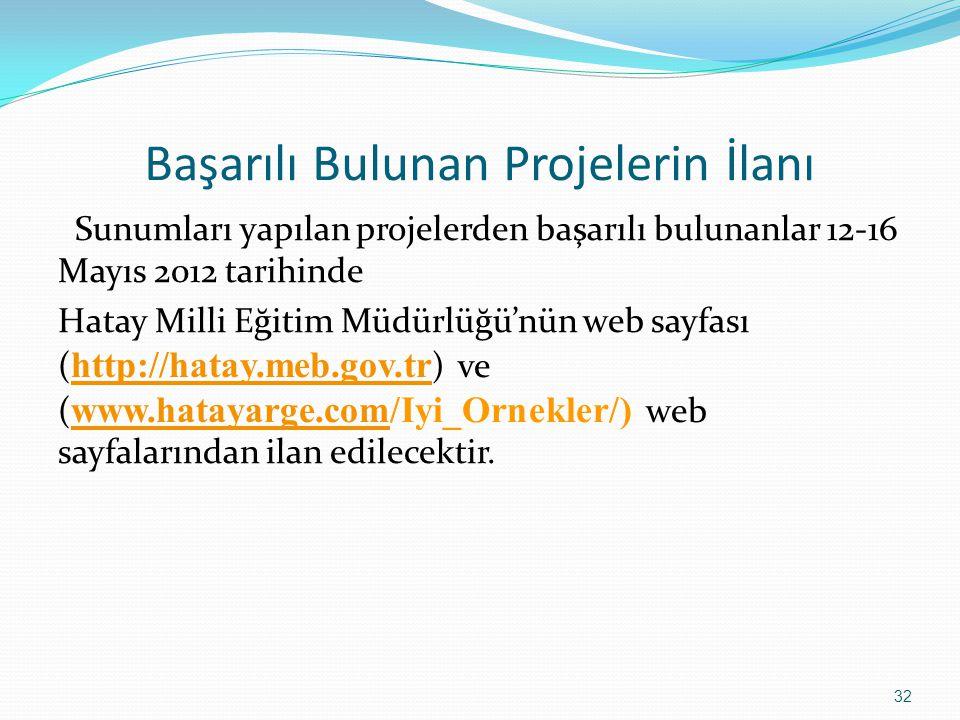 Başarılı Bulunan Projelerin İlanı Sunumları yapılan projelerden başarılı bulunanlar 12-16 Mayıs 2012 tarihinde Hatay Milli Eğitim Müdürlüğü'nün web sa