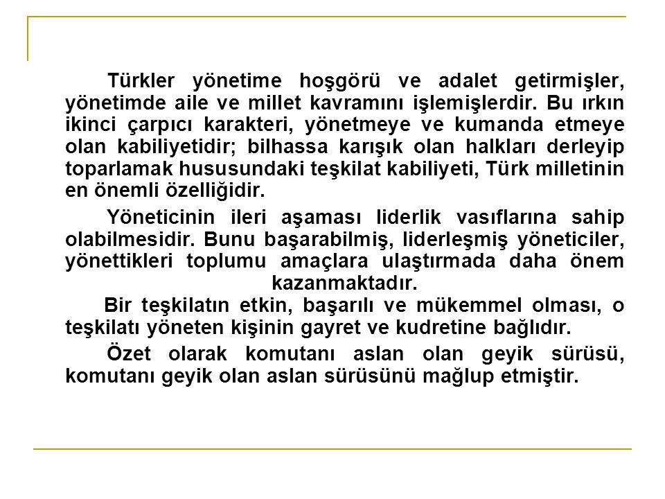 Türkler yönetime hoşgörü ve adalet getirmişler, yönetimde aile ve millet kavramını işlemişlerdir. Bu ırkın ikinci çarpıcı karakteri, yönetmeye ve kuma