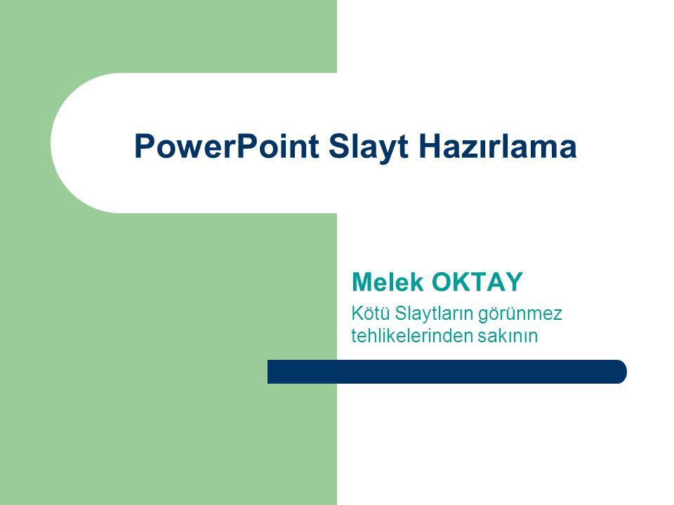 PowerPoint Slayt Hazırlama Melek OKTAY Kötü Slaytların görünmez tehlikelerinden sakının