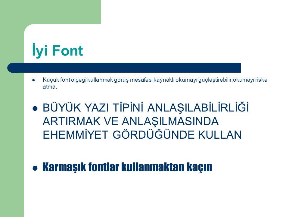 İyi font Min 18 ölçekli font kullan Başlık ve alt başlıklar için farklı fontlar kullan – Bu font 24 ölçekli, başlık ise 28, üst başlık ise 36 Standart