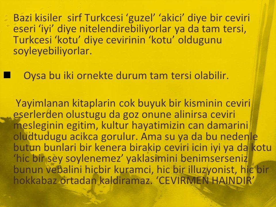 Bazi kisiler sirf Turkcesi 'guzel' 'akici' diye bir ceviri eseri 'iyi' diye nitelendirebiliyorlar ya da tam tersi, Turkcesi 'kotu' diye cevirinin 'kot