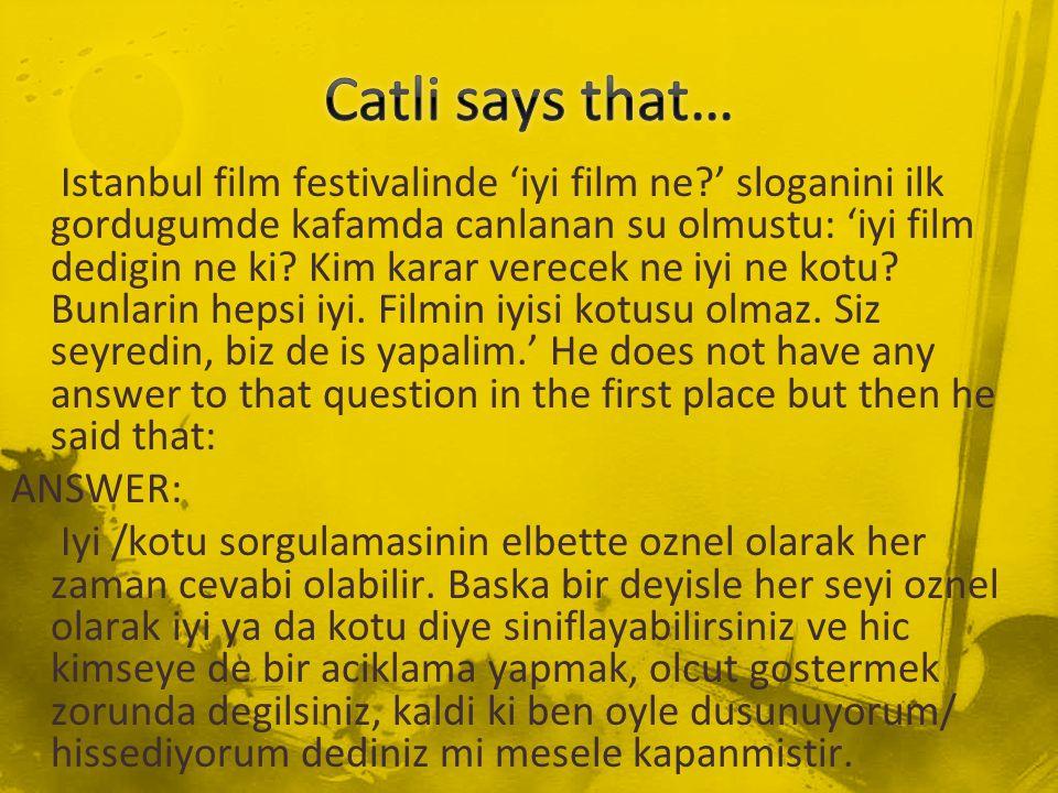 Istanbul film festivalinde 'iyi film ne?' sloganini ilk gordugumde kafamda canlanan su olmustu: 'iyi film dedigin ne ki.