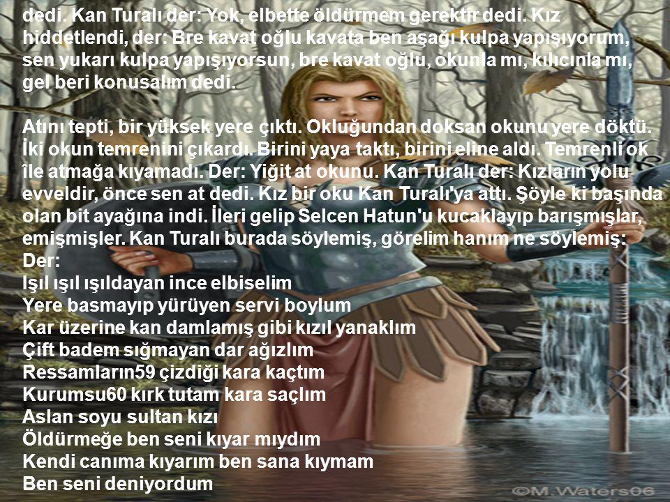 dedi.Kan Turalı der: Yok, elbette öldürmem gerektir dedi.