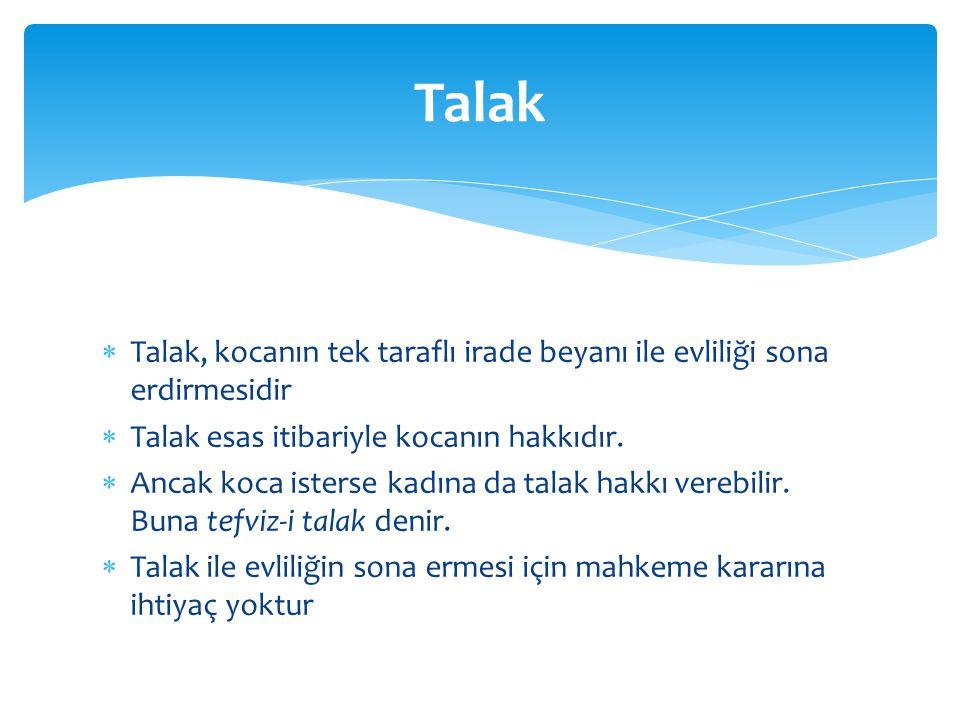 Talak, kocanın tek taraflı irade beyanı ile evliliği sona erdirmesidir  Talak esas itibariyle kocanın hakkıdır.