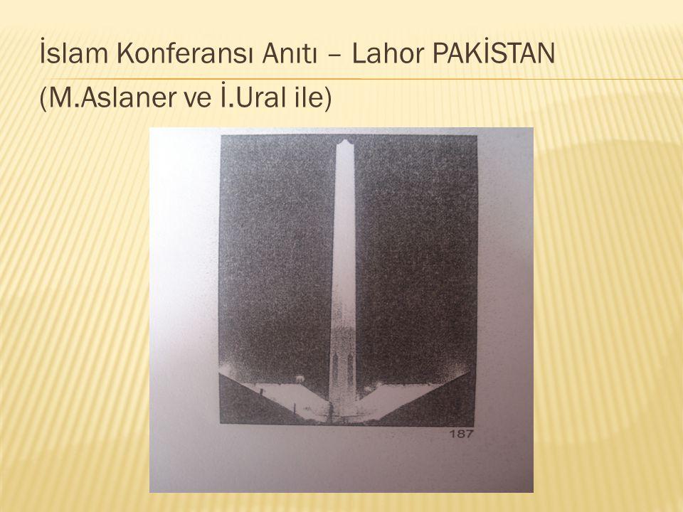 İslam Konferansı Anıtı – Lahor PAKİSTAN (M.Aslaner ve İ.Ural ile)