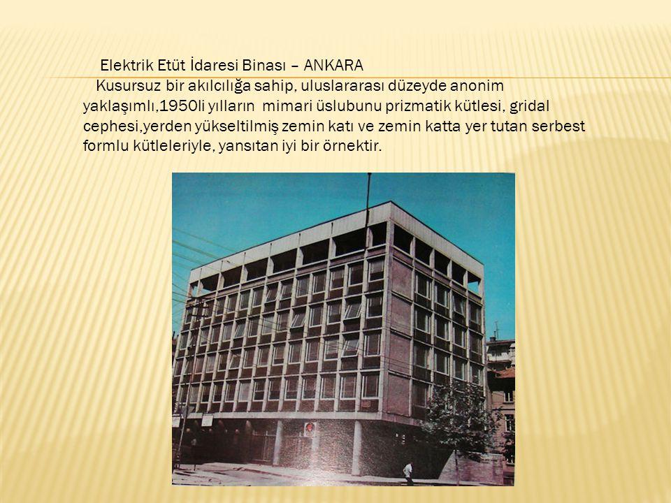 Elektrik Etüt İdaresi Binası – ANKARA Kusursuz bir akılcılığa sahip, uluslararası düzeyde anonim yaklaşımlı,1950li yılların mimari üslubunu prizmatik