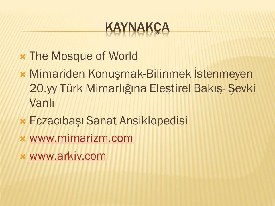  The Mosque of World  Mimariden Konuşmak-Bilinmek İstenmeyen 20.yy Türk Mimarlığına Eleştirel Bakış- Şevki Vanlı  Eczacıbaşı Sanat Ansiklopedisi 