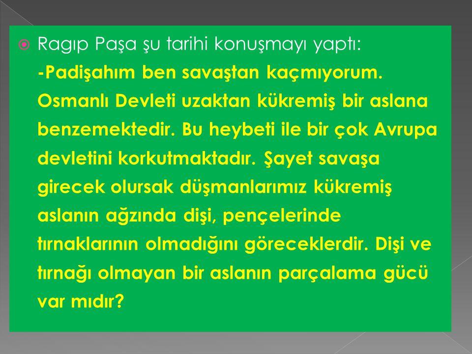  Osmanlı tarihinde Rus düşmanı diye anılan III.Mustafa sadrazamı Koca Ragıp Paşa ile devamlı münakaşa ederdi. Bu münakaşaya sebep padişahın Ruslar il