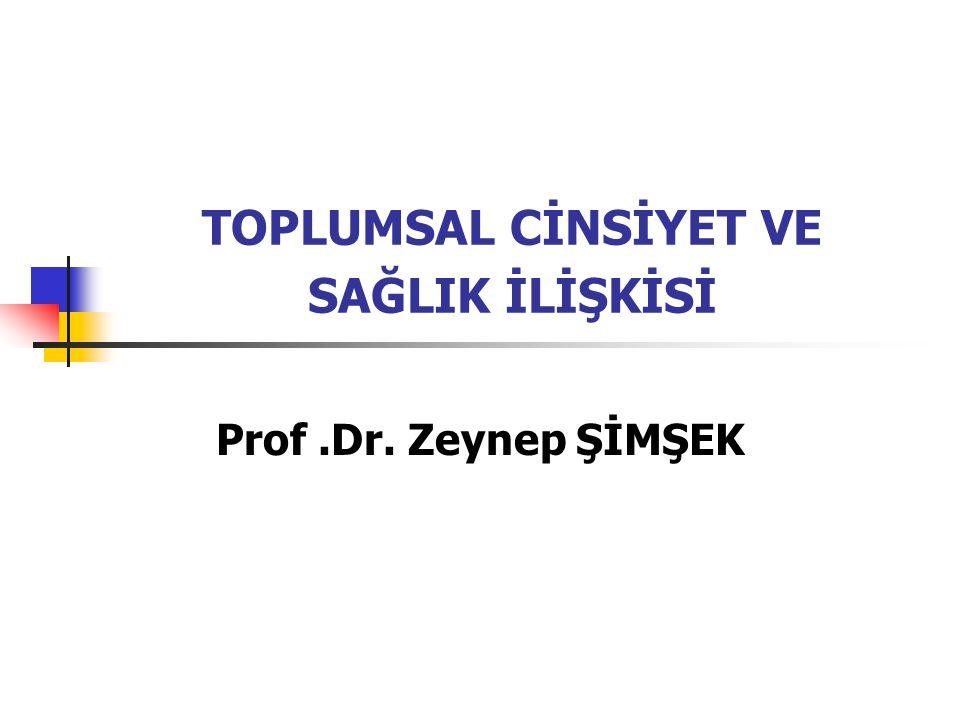 TOPLUMSAL CİNSİYET VE SAĞLIK İLİŞKİSİ Prof.Dr. Zeynep ŞİMŞEK