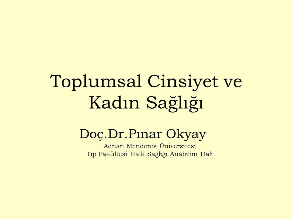 Toplumsal Cinsiyet ve Kadın Sağlığı Doç.Dr.Pınar Okyay Adnan Menderes Üniversitesi Tıp Fakültesi Halk Sağlığı Anabilim Dalı