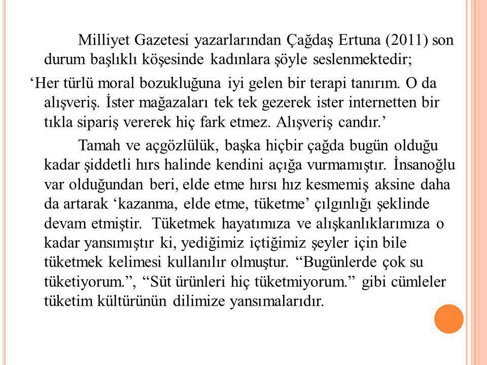 Milliyet Gazetesi yazarlarından Çağdaş Ertuna (2011) son durum başlıklı köşesinde kadınlara şöyle seslenmektedir; 'Her türlü moral bozukluğuna iyi gel