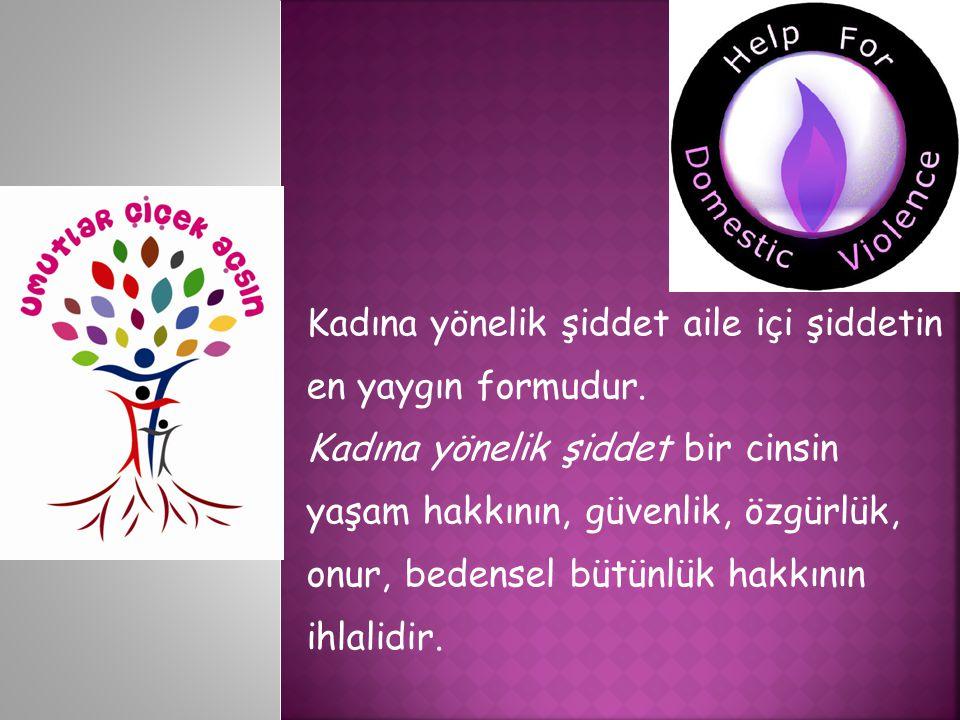 Kadına yönelik şiddet aile içi şiddetin en yaygın formudur. Kadına yönelik şiddet bir cinsin yaşam hakkının, güvenlik, özgürlük, onur, bedensel bütünl