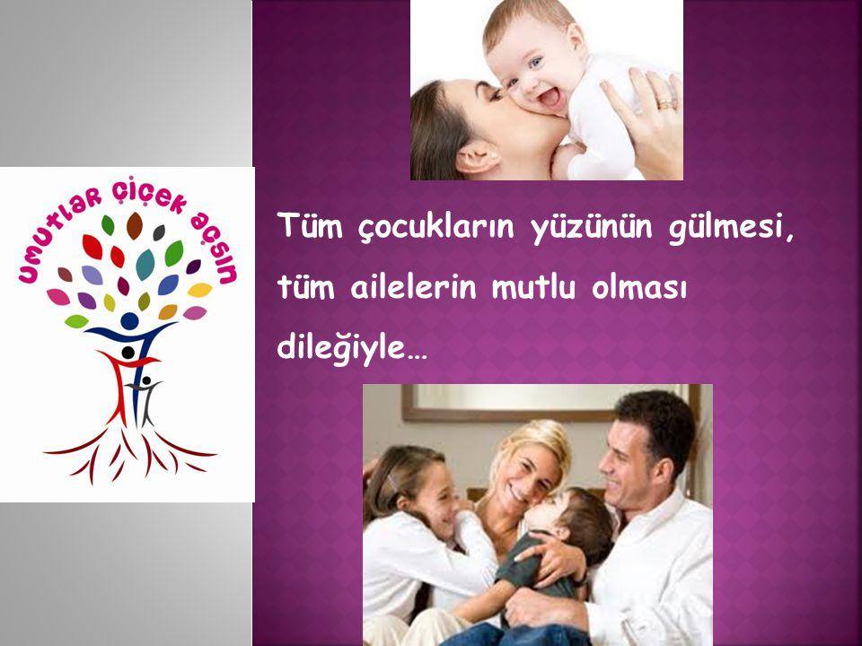 Tüm çocukların yüzünün gülmesi, tüm ailelerin mutlu olması dileğiyle…