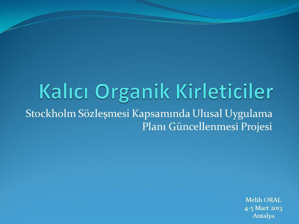 Stockholm Sözleşmesi Kapsamında Ulusal Uygulama Planı Güncellenmesi Projesi Melih ORAL 4-5 Mart 2013 Antalya