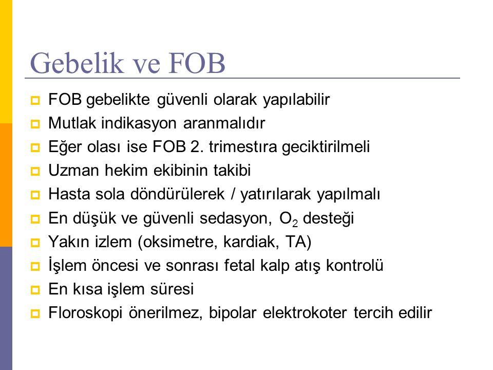 Gebelik ve FOB  FOB gebelikte güvenli olarak yapılabilir  Mutlak indikasyon aranmalıdır  Eğer olası ise FOB 2. trimestıra geciktirilmeli  Uzman he