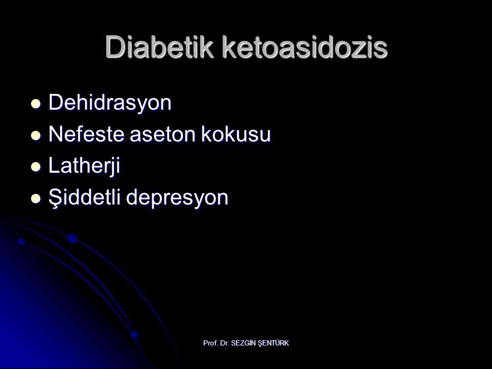 Prof. Dr. SEZGİN ŞENTÜRK Diabetik ketoasidozis Dehidrasyon Dehidrasyon Nefeste aseton kokusu Nefeste aseton kokusu Latherji Latherji Şiddetli depresyo