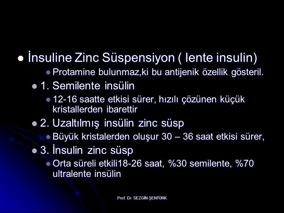 Prof. Dr. SEZGİN ŞENTÜRK İnsuline Zinc Süspensiyon ( lente insulin) İnsuline Zinc Süspensiyon ( lente insulin) Protamine bulunmaz,ki bu antijenik özel