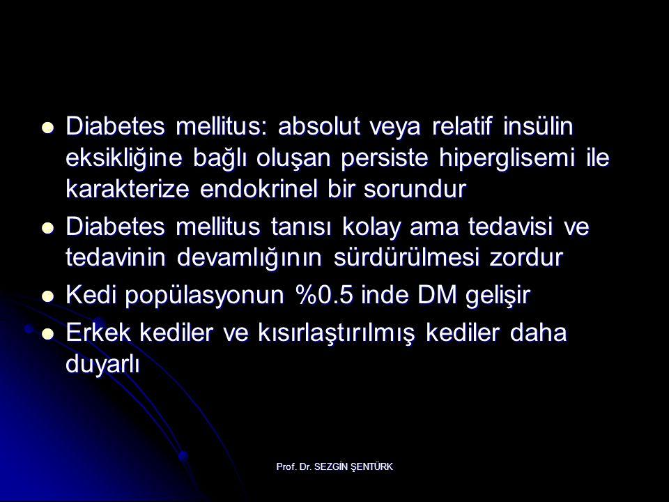 Prof. Dr. SEZGİN ŞENTÜRK Diabetes mellitus: absolut veya relatif insülin eksikliğine bağlı oluşan persiste hiperglisemi ile karakterize endokrinel bir