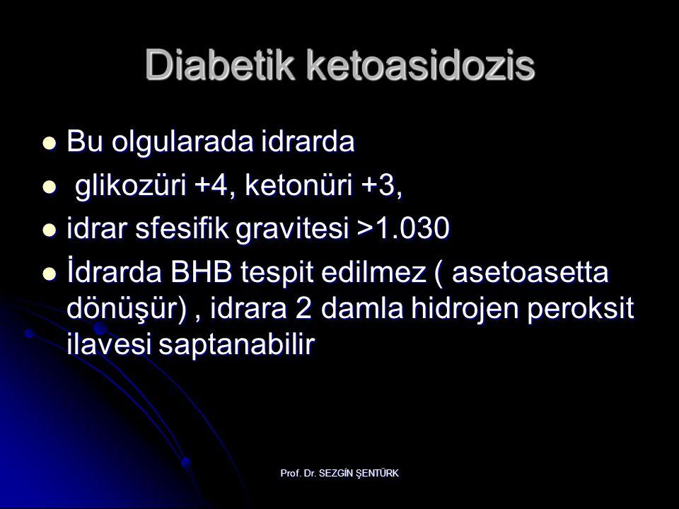 Prof. Dr. SEZGİN ŞENTÜRK Diabetik ketoasidozis Bu olgularada idrarda Bu olgularada idrarda glikozüri +4, ketonüri +3, glikozüri +4, ketonüri +3, idrar