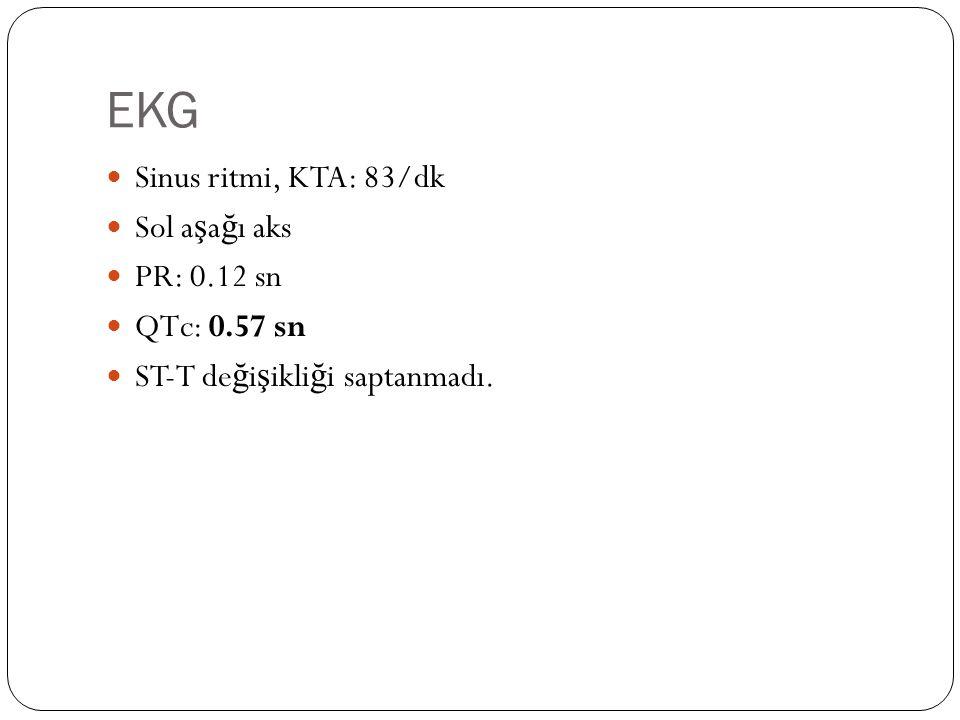 EKG Sinus ritmi, KTA: 83/dk Sol a ş a ğ ı aks PR: 0.12 sn QTc: 0.57 sn ST-T de ğ i ş ikli ğ i saptanmadı.