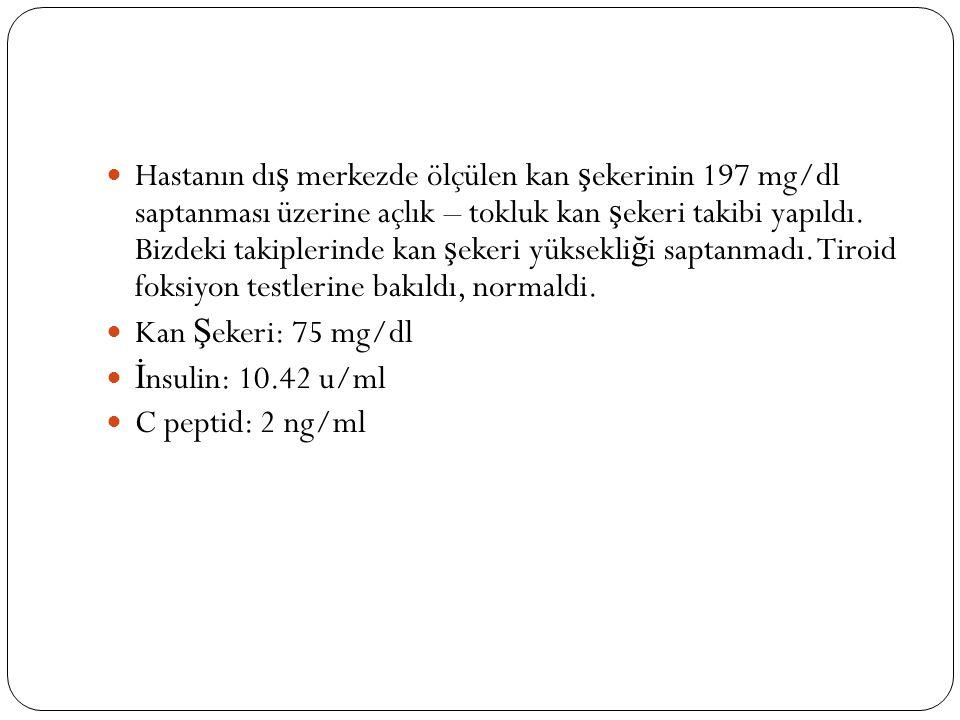 Hastanın dı ş merkezde ölçülen kan ş ekerinin 197 mg/dl saptanması üzerine açlık – tokluk kan ş ekeri takibi yapıldı.