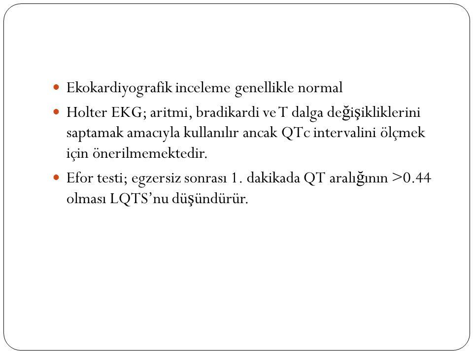 Ekokardiyografik inceleme genellikle normal Holter EKG; aritmi, bradikardi ve T dalga de ğ i ş ikliklerini saptamak amacıyla kullanılır ancak QTc intervalini ölçmek için önerilmemektedir.