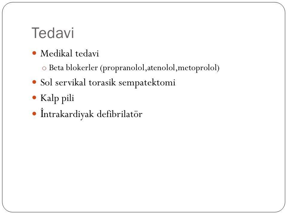 Tedavi Medikal tedavi o Beta blokerler (propranolol,atenolol,metoprolol) Sol servikal torasik sempatektomi Kalp pili İ ntrakardiyak defibrilatör
