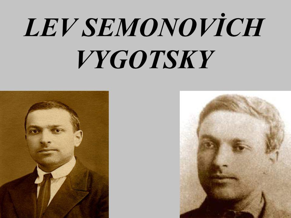 HAYATI Lev Semonovich Vygotsky 5 Kasım 1896 'da Rusya'nın küçük bir kasabası olan Orsche 'da dünyaya gelmiştir.