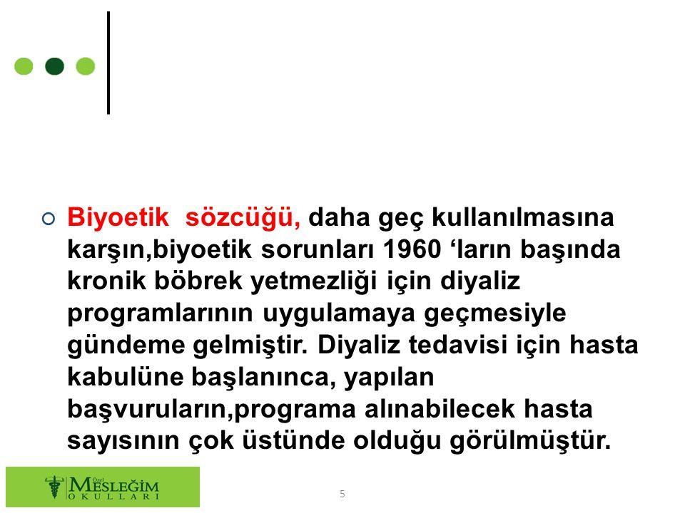 ○ Biyoetik sözcüğü, daha geç kullanılmasına karşın,biyoetik sorunları 1960 'ların başında kronik böbrek yetmezliği için diyaliz programlarının uygulam
