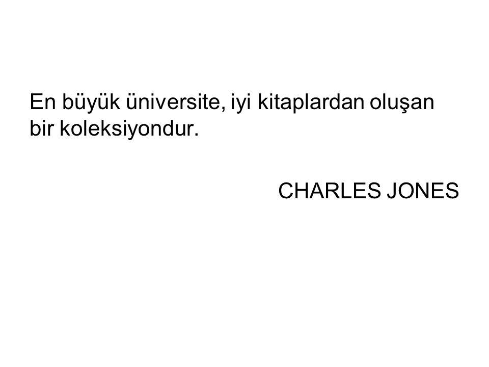 En büyük üniversite, iyi kitaplardan oluşan bir koleksiyondur. CHARLES JONES