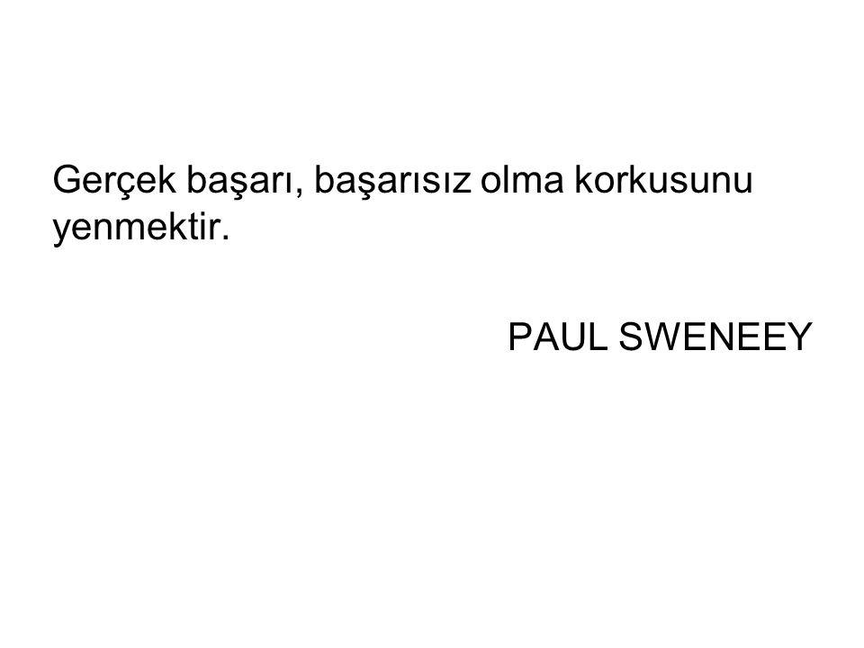 Gerçek başarı, başarısız olma korkusunu yenmektir. PAUL SWENEEY