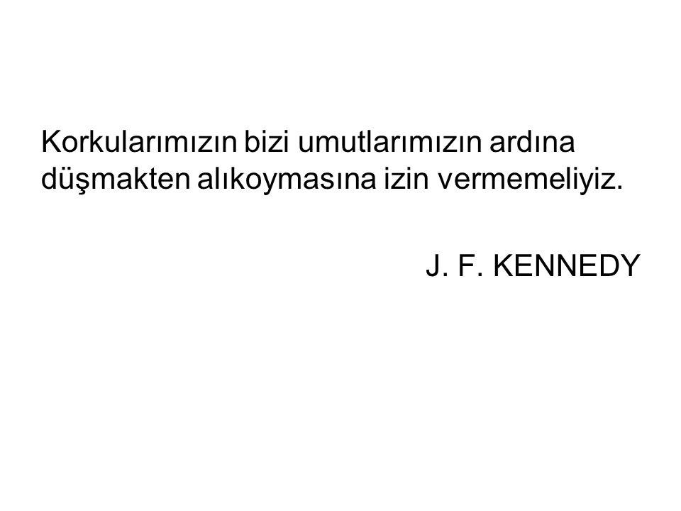 Korkularımızın bizi umutlarımızın ardına düşmakten alıkoymasına izin vermemeliyiz. J. F. KENNEDY