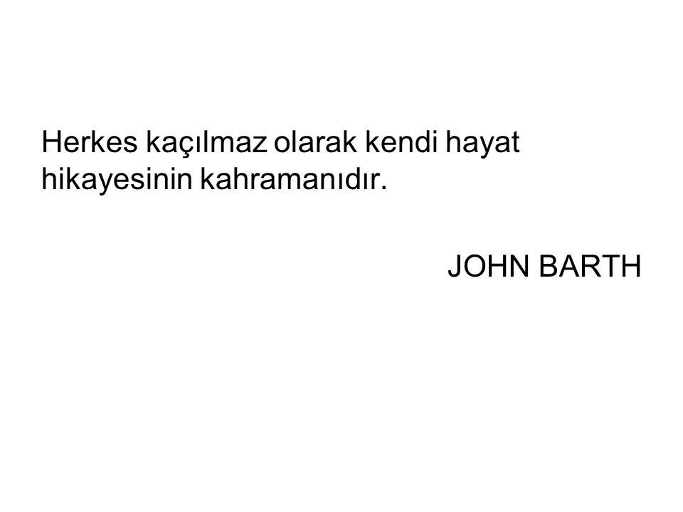 Herkes kaçılmaz olarak kendi hayat hikayesinin kahramanıdır. JOHN BARTH