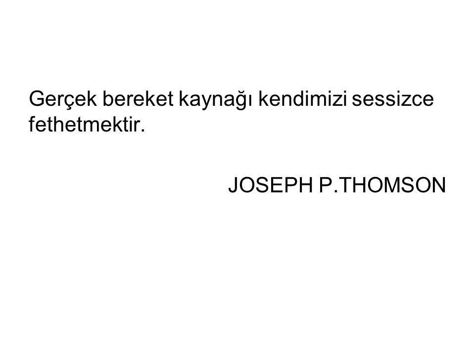 Gerçek bereket kaynağı kendimizi sessizce fethetmektir. JOSEPH P.THOMSON