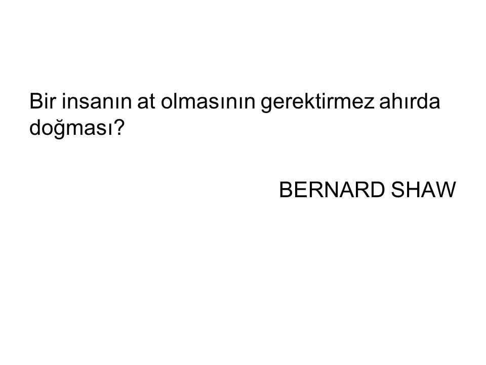 Bir insanın at olmasının gerektirmez ahırda doğması? BERNARD SHAW
