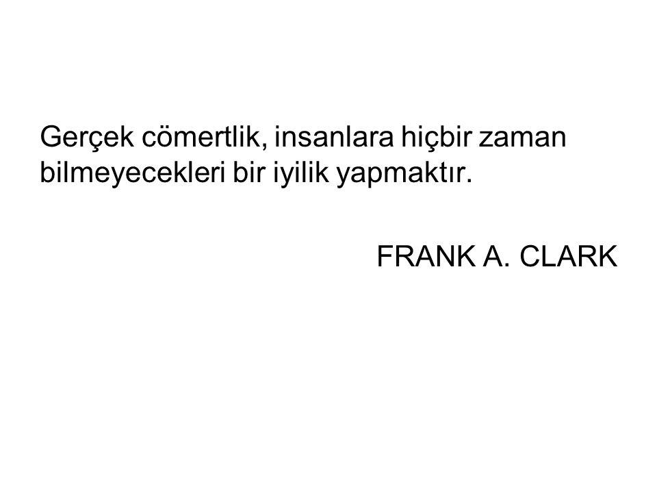 Gerçek cömertlik, insanlara hiçbir zaman bilmeyecekleri bir iyilik yapmaktır. FRANK A. CLARK