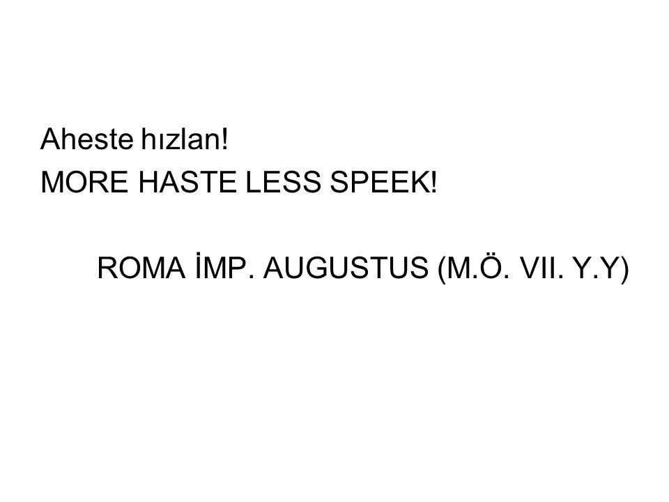Aheste hızlan! MORE HASTE LESS SPEEK! ROMA İMP. AUGUSTUS (M.Ö. VII. Y.Y)
