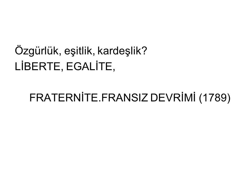 Özgürlük, eşitlik, kardeşlik? LİBERTE, EGALİTE, FRATERNİTE.FRANSIZ DEVRİMİ (1789)